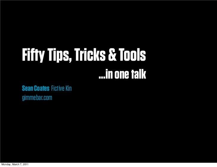 Fifty Tips, Tricks & Tools                                         …in one talk               Sean Coates Fictive Kin     ...