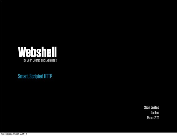 Webshell                    by Sean Coates and Evan Haas               Smart, Scripted HTTP                               ...