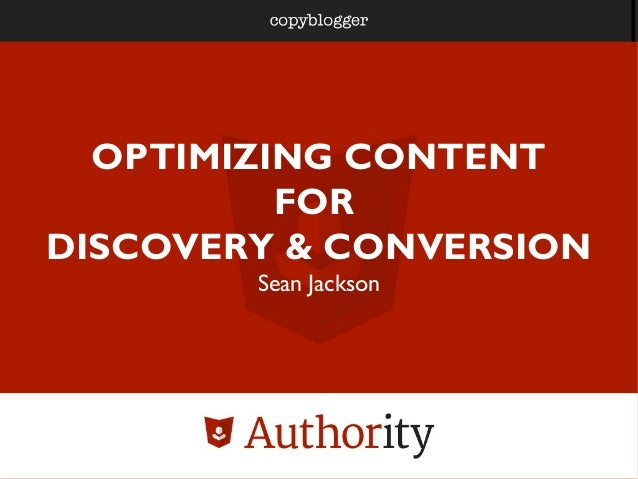 OPTIMIZING CONTENT FOR DISCOVERY & CONVERSION Sean Jackson