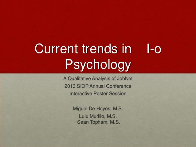 Current trends in I-oPsychologyA Qualitative Analysis of JobNet2013 SIOP Annual ConferenceInteractive Poster SessionMiguel...