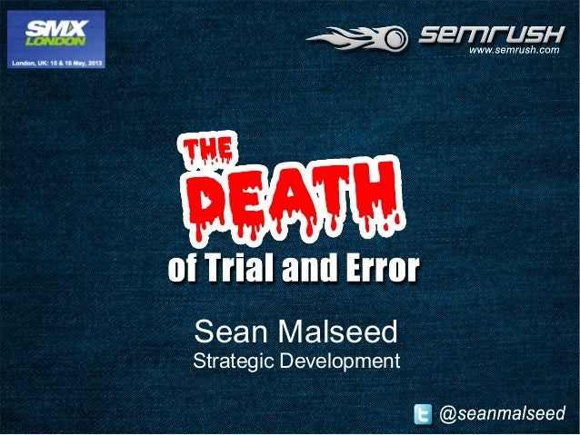 The Death of Trial and Error, SMX London 2013 by Sean Malseed of SEMrush.com