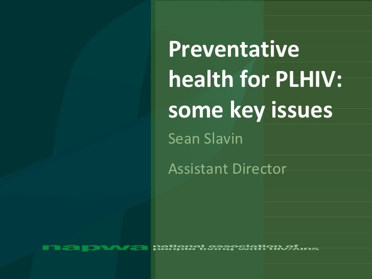 Preventative health for PLHIV:  some key issues Sean Slavin Assistant Director