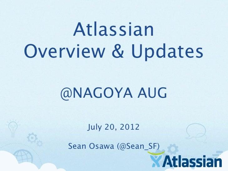 AtlassianOverview & Updates   @NAGOYA AUG        July 20, 2012    Sean Osawa (@Sean_SF)