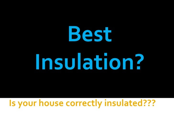 Best      Insulation?Is your house correctly insulated???