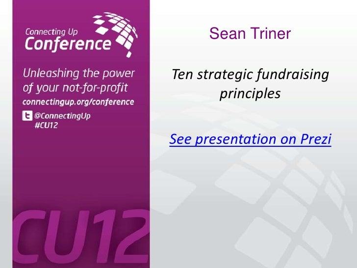 Sean TrinerTen strategic fundraising        principlesSee presentation on Prezi