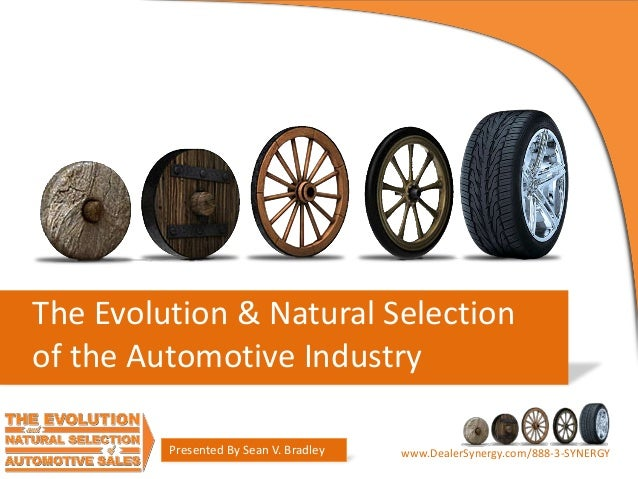 The Evolution & Natural Selection of the Automotive Industry Presented By Sean V. Bradley  www.DealerSynergy.com/888-3-SYN...