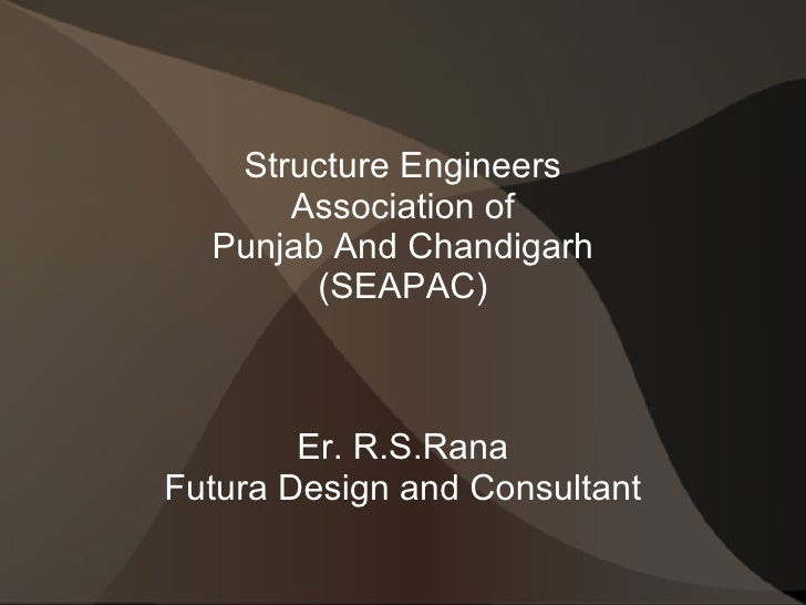 Structure Engineers Association of Punjab And Chandigarh (SEAPAC) Er. R.S.Rana Futura Design and Consultant