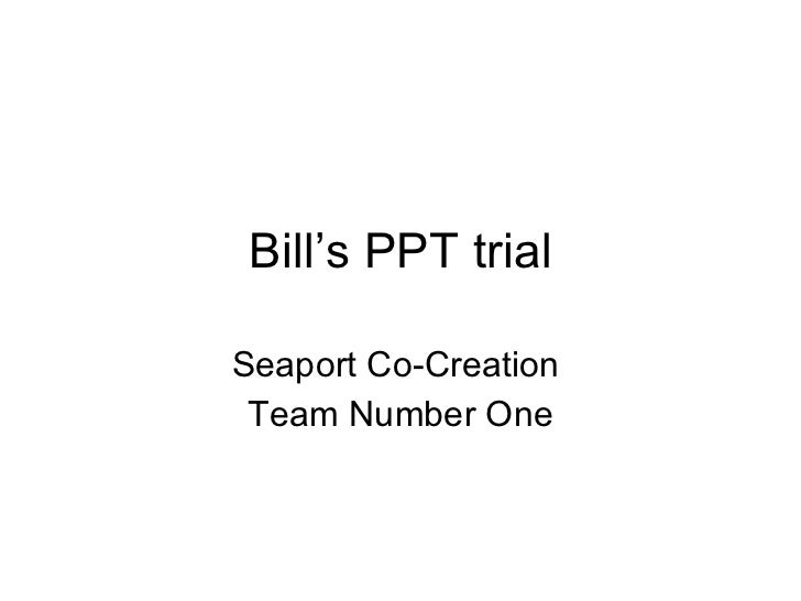 Bill's PPT trial Seaport Co-Creation  Team Number One