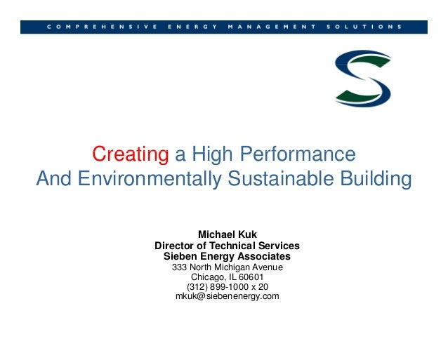 Creating a High PerformanceCreating a High Performance And Environmentally Sustainable Building Michael Kuk Director of Te...