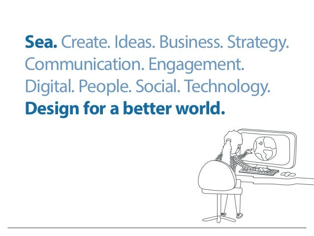Sea. Create. Ideas. Business. Strategy. Communication. Engagement. Digital. People. Social. Technology. Design for a bette...