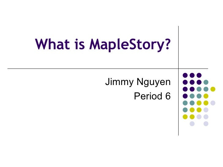 What is MapleStory? Jimmy Nguyen Period 6