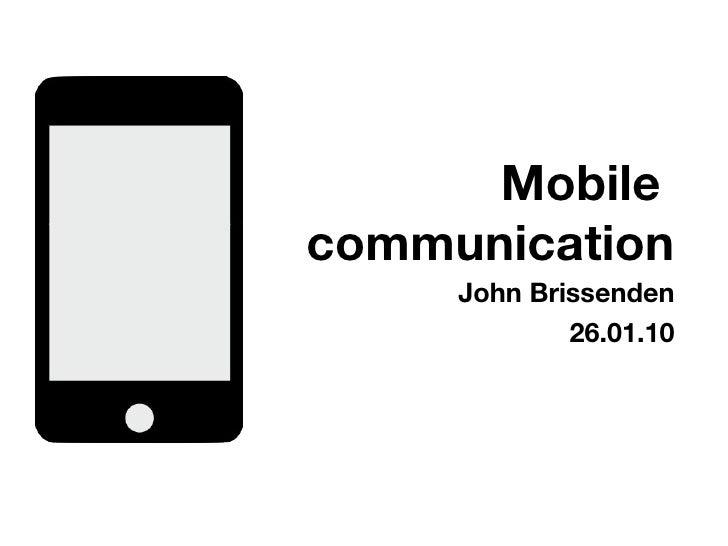 Mobile  communication <ul><li>John Brissenden </li></ul><ul><li>26.01.10 </li></ul>