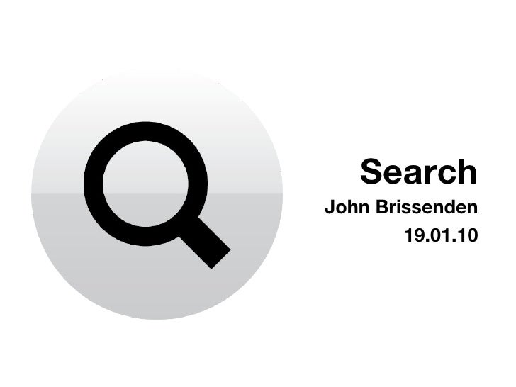 Search <ul><li>John Brissenden </li></ul><ul><li>19.01.10 </li></ul>