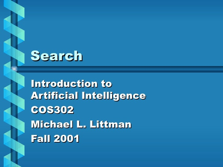 Search Introduction to Artificial Intelligence COS302 Michael L. Littman Fall 2001