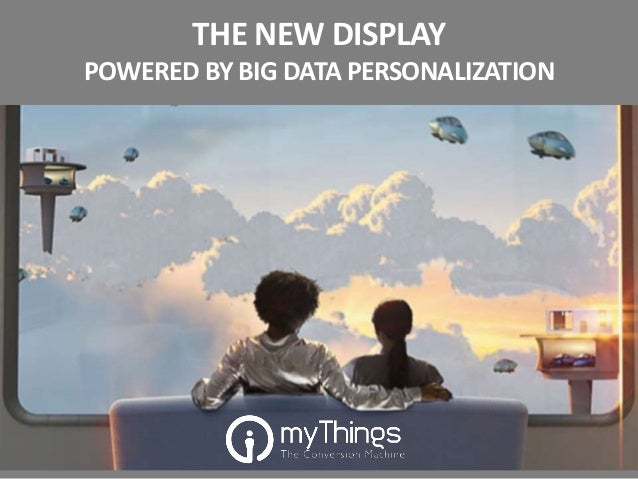 THE NEW DISPLAY POWERED BY BIG DATA PERSONALIZATION
