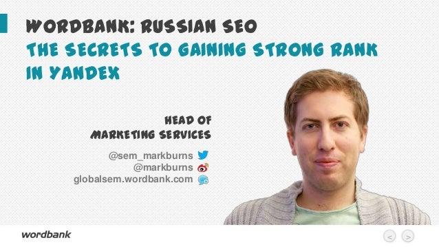 WORDBANK: RUSSIAN SEO THE SECRETS TO GAINING STRONG RANK IN YANDEX HEAD OF MARKETING SERVICES @sem_markburns @markburns gl...