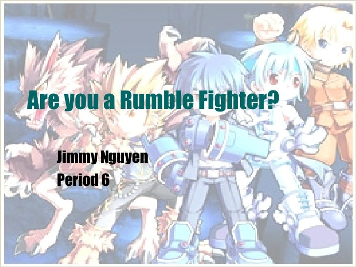 Jimmy Nguyen Period 6 Are you a Rumble Fighter?