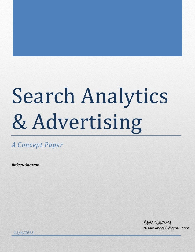 Search Analytics & Advertising A Concept Paper Rajeev Sharma  Rajeev Sharma 12/6/2013  rajeev.engg06@gmail.com