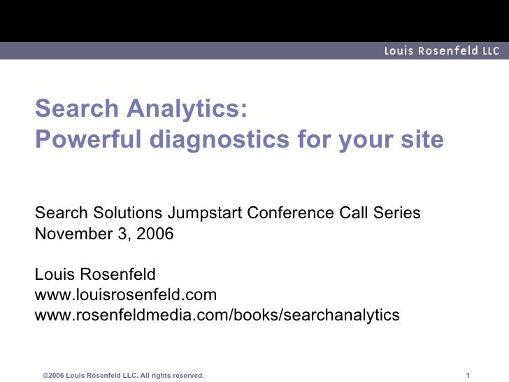 Search Analytics: Powerful diagnostics for your site Search Solutions Jumpstart Conference Call Series November 3, 2006 Lo...