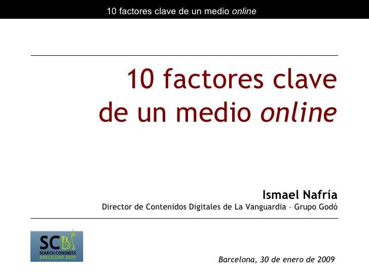 10 factores clave de un medio  online Ismael Nafría Director de Contenidos Digitales de La Vanguardia – Grupo Godó Barcelo...