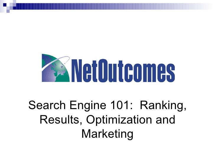 Search Engine 101:  Ranking, Results, Optimization and Marketing