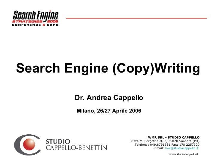 Search Engine (Copy)Writing Dr. Andrea Cappello Milano, 26/27 Aprile 2006 WMR SRL - STUDIO CAPPELLO P.zza M. Borgato Soti ...