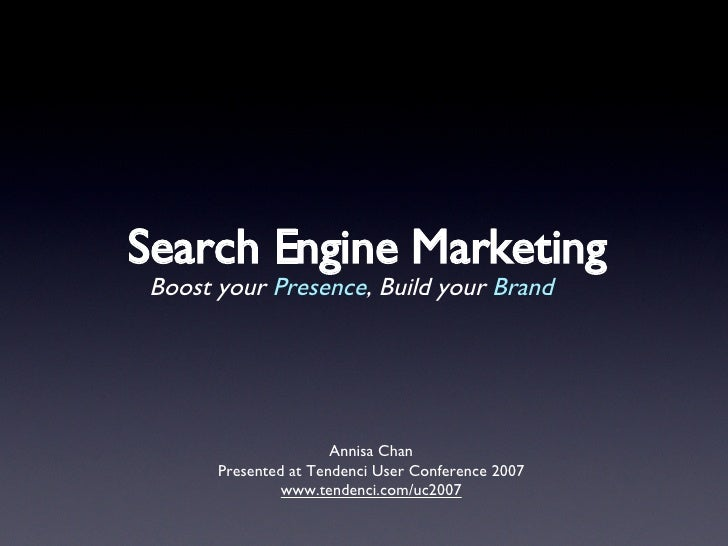Search Engine Marketing <ul><li>Boost your  Presence , Build your  Brand </li></ul>Annisa Chan Presented at Tendenci User ...