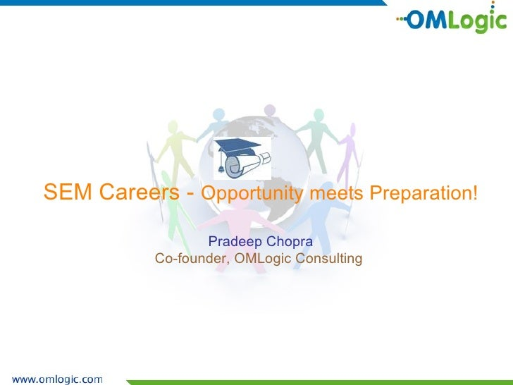 SEM Careers -  Opportunity meets Preparation! Pradeep Chopra Co-founder, OMLogic Consulting