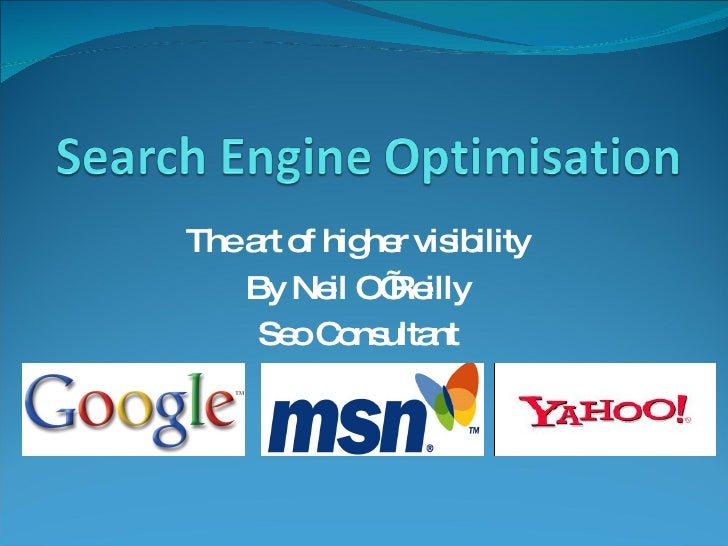 The art of higher visibility By Neil O'Reilly Seo  Consultant
