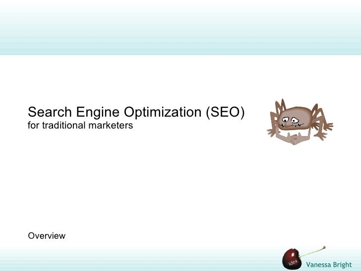 Search Engine Optimization (SEO) for traditional marketers     Overview                                      Vanessa Bright