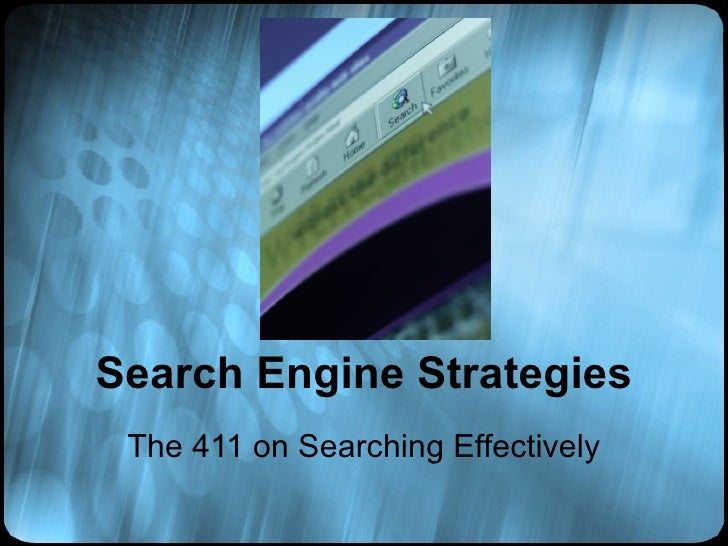 Search Engine Strategies The 411 on Searching Effectively