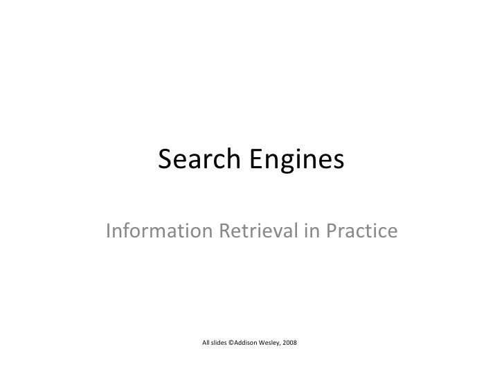 Search Engines<br />Information Retrieval in Practice<br />All slides ©Addison Wesley, 2008<br />