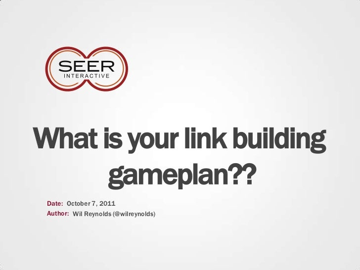 What is your link building gameplan??<br />Date:<br />October 7, 2011<br />Author:<br />Wil Reynolds (@wilreynolds)<br />