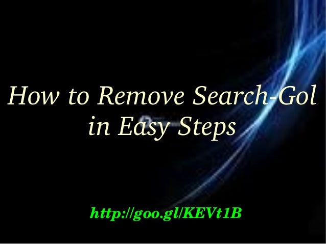 How to Remove Search­Gol  in Easy Steps http://goo.gl/KEVt1B