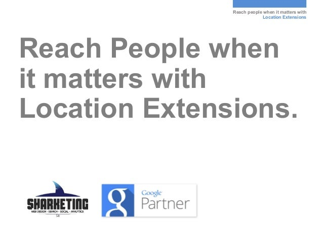AdWords Location Extensions: Reach a local audience when it matters most