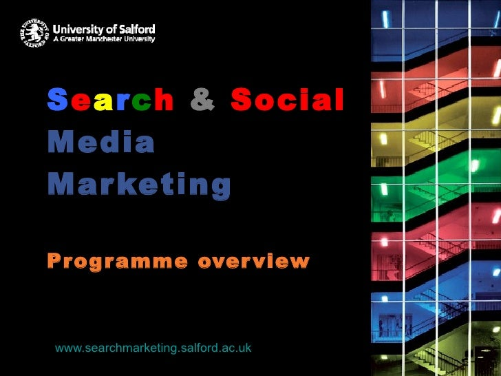 S e a r c h   &   Social  Media Marketing Programme overview www.searchmarketing.salford.ac.uk