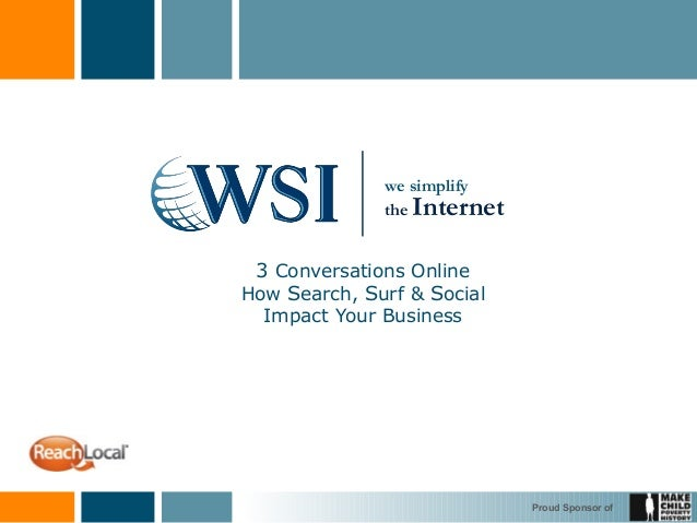 Proud Sponsor of 3 Conversations Online How Search, Surf & Social Impact Your Business we simplify the Internet