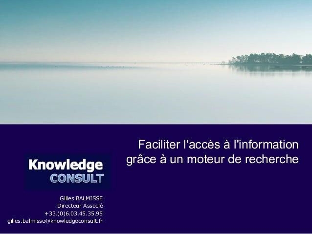 Gilles BALMISSE Directeur Associé +33.(0)6.03.45.35.95 gilles.balmisse@knowledgeconsult.fr Faciliter l'accès à l'informati...