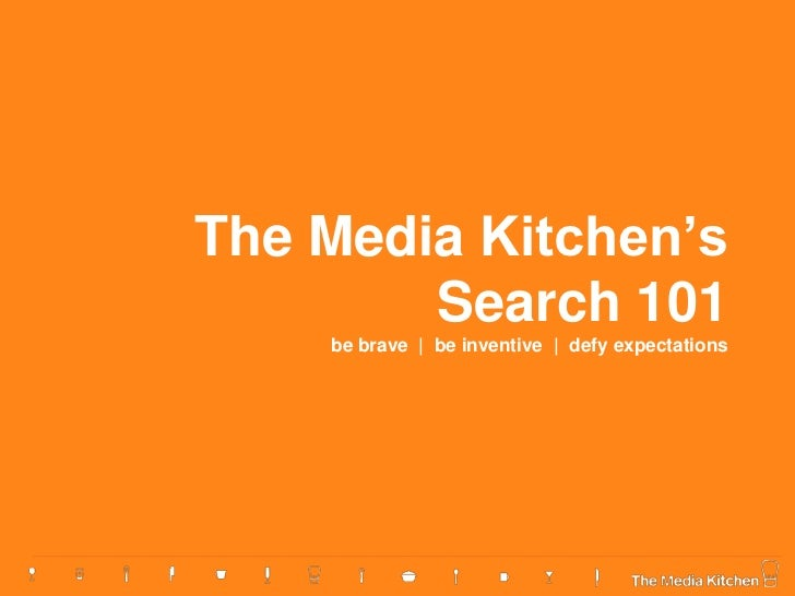 The Media Kitchen's        Search 101    be brave | be inventive | defy expectations
