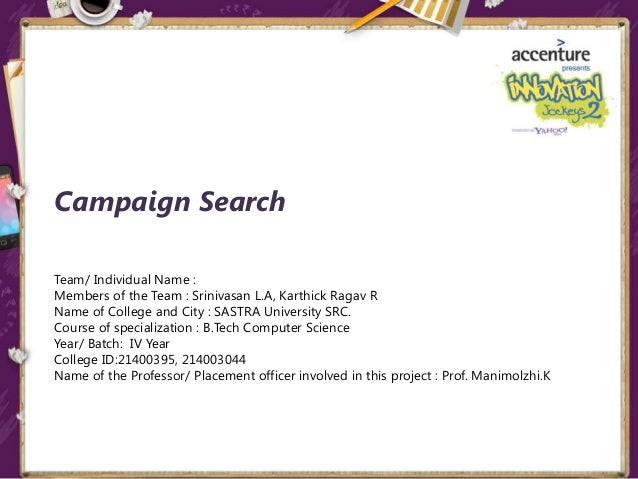 Campaign Search Team/ Individual Name : Members of the Team : Srinivasan L.A, Karthick Ragav R Name of College and City : ...