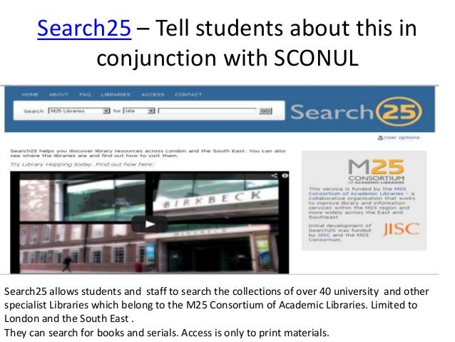 Search25 – Tell students about this in conjunction with SCONUL Search25 allows students and staff to search the collection...