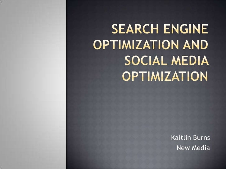 Search engine optimization and social media optimization<br />Kaitlin Burns <br />New Media <br />