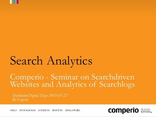 OSLO STOCKHOLM LONDON BOSTON SINGAPORESearch AnalyticsComperio - Seminar on SearchdrivenWebsites and Analytics of Searchlo...