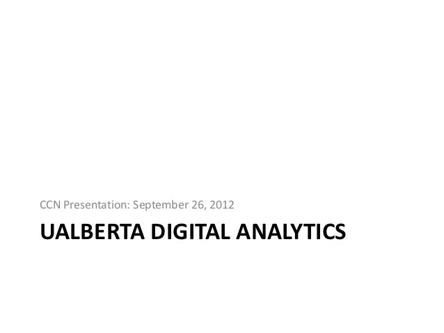 CCN Presentation: September 26, 2012UALBERTA DIGITAL ANALYTICS