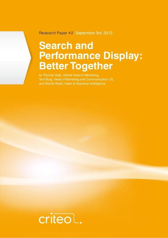 Research Paper # 2 September 3rd, 2012Search andPerformance Display:Better Togetherby Thomas Volpi, Global Head of Marketi...