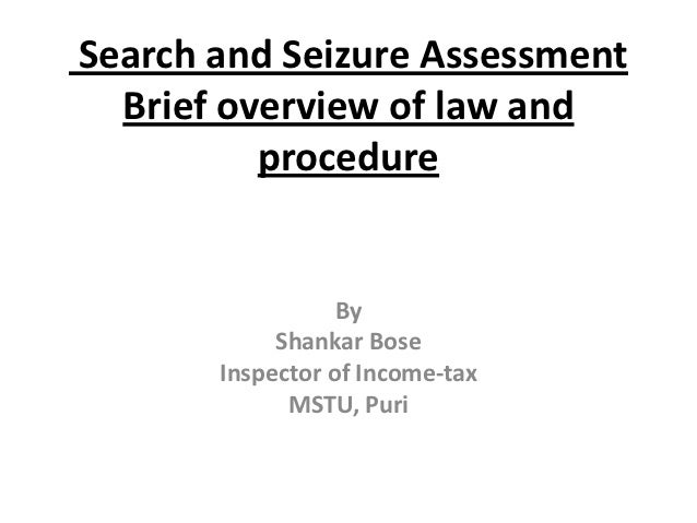 Search and Seizure Assessment  Brief overview of law and          procedure                  By            Shankar Bose   ...