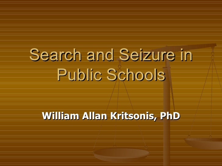 Search and Seizure in Public Schools William Allan Kritsonis, PhD