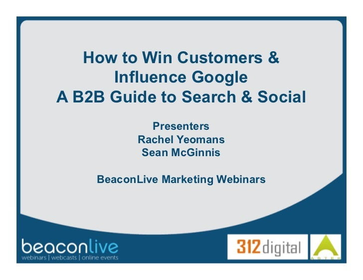 How to Win Customers &      Influence GoogleA B2B Guide to Search & Social              Presenters           Rachel Yeoman...