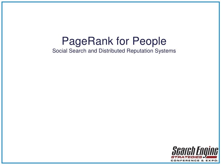 PageRank for People<br />Social Search and Distributed Reputation Systems<br />