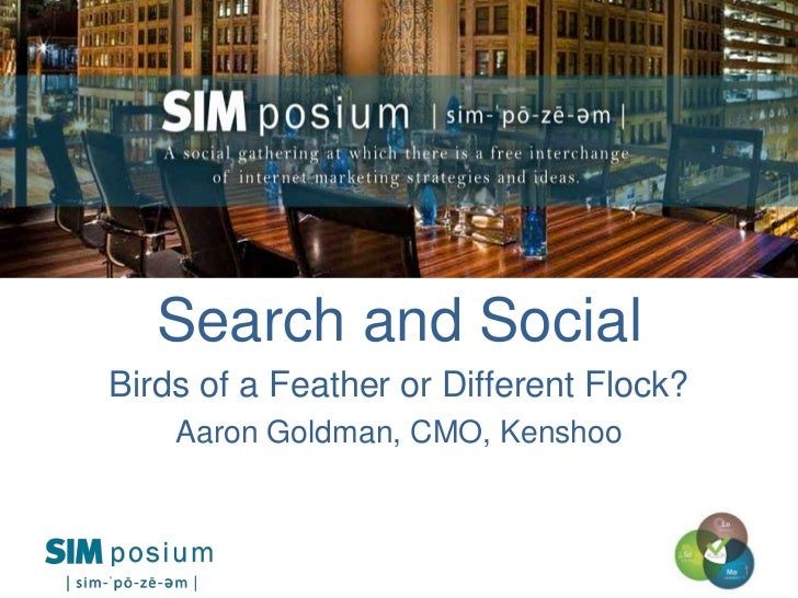 Search and SocialBirds of a Feather or Different Flock?    Aaron Goldman, CMO, Kenshoo                                    ...